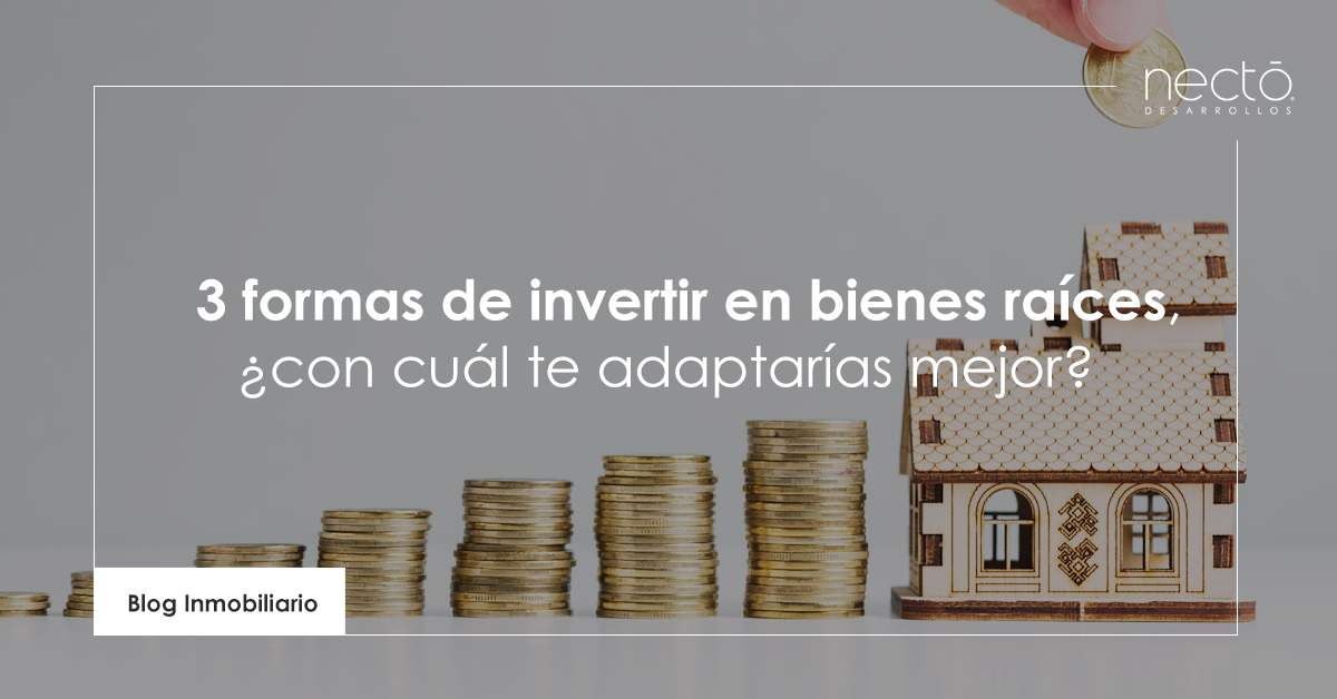 3 formas de invertir en bienes raíces