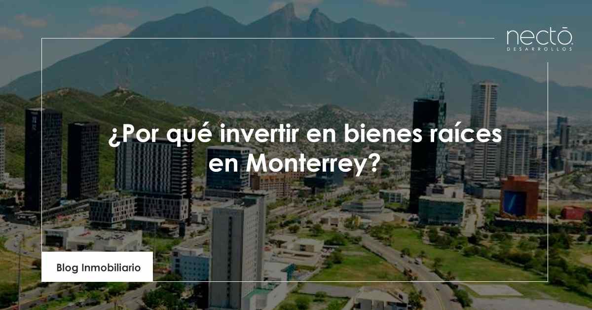 por qué invertir en bienes raíces en Monterrey