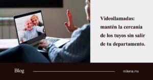 Videollamadas mantén la cercanía de los tuyos sin salir de tu departamento