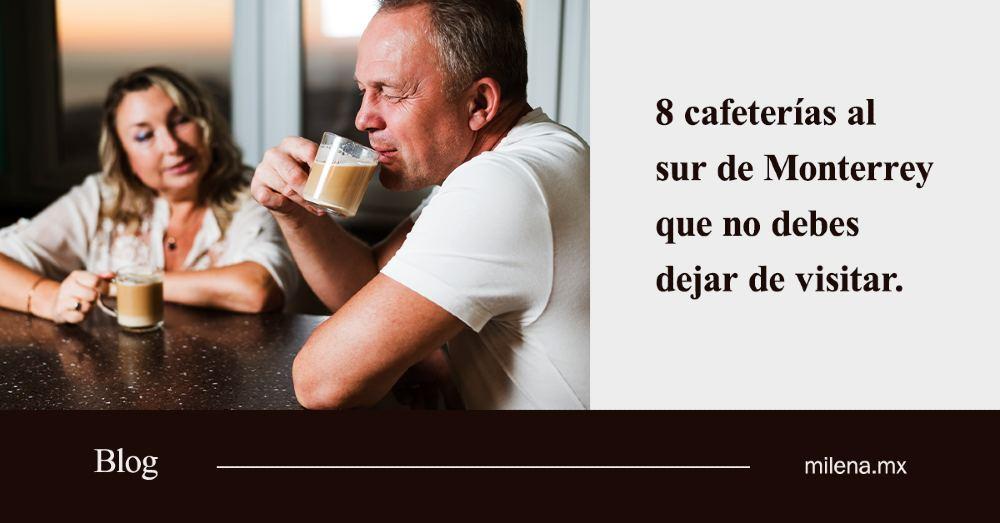 8 cafeterías al sur de Monterrey que no debes dejar de visitar