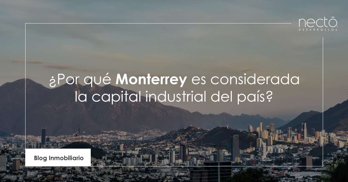 Por qué Monterrey es considerada la capital industrial del país
