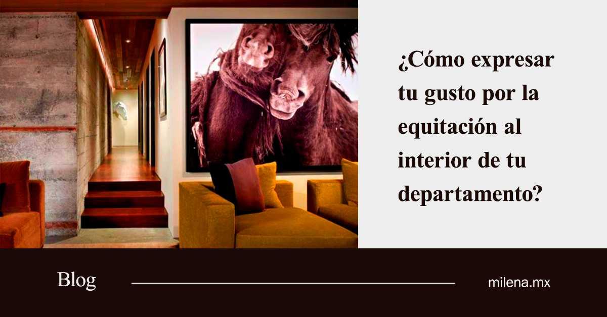 Cómo expresar tu gusto por la equitación al interior de tu departamento