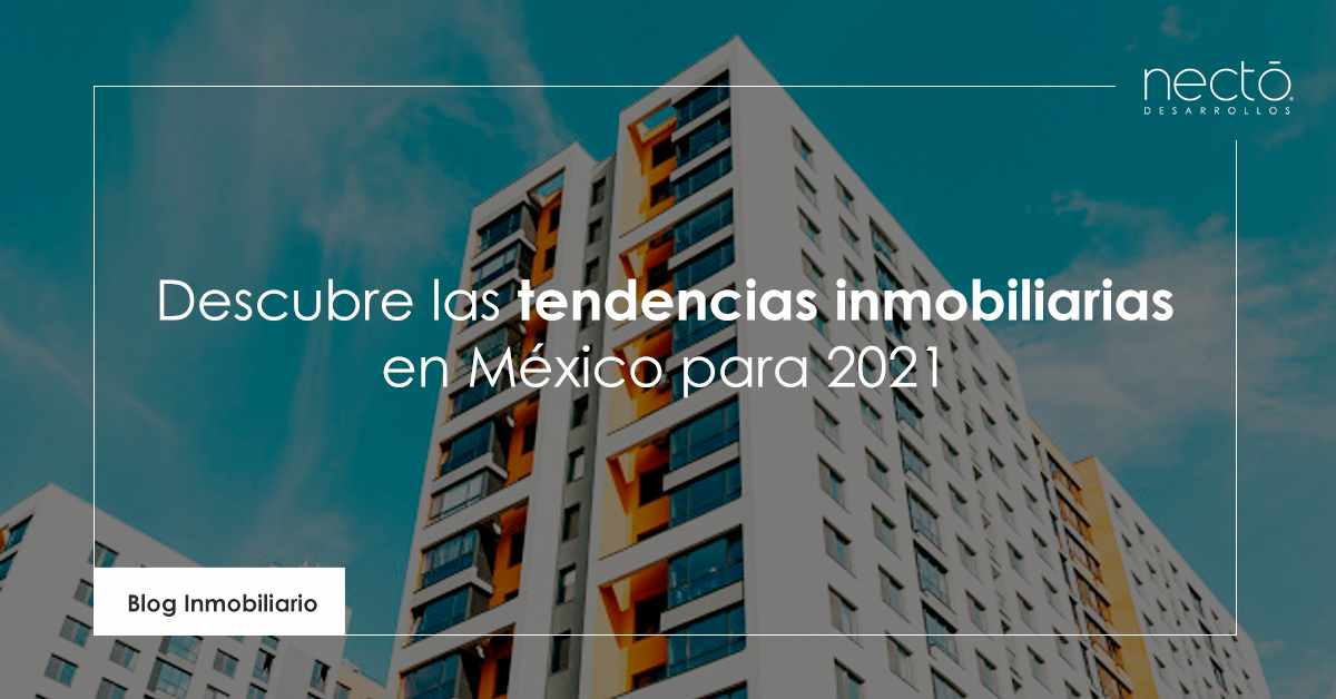 descubre las tendencias inmobiliarias en méxico para este 2021