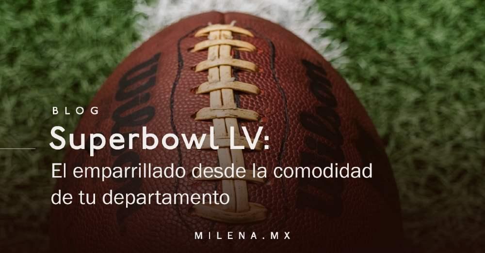 Superbowl LV El emparrillado desde la comodidad de tu departamento