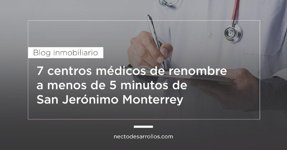 7 centros médicos de renombre a menos de 5 minutos de San Jerónimo Monterrey